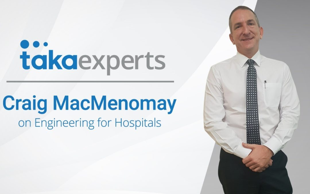 Taka Experts – Craig MacMenomay on Engineering for Hospitals